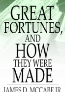 Обложка книги  - Great Fortunes, and How They Were Made
