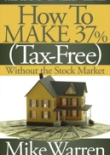 Обложка книги  - How To Make 37%, Tax-Free, Without the Stock Market