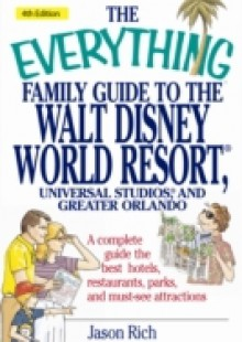 Обложка книги  - Everything Family Guide to the Walt Disney World Resort, Universal Studios, and Greater Orlando