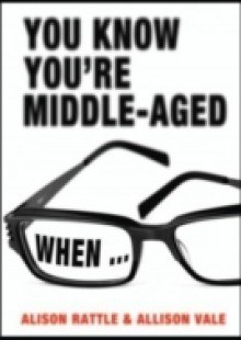 Обложка книги  - You Know You're Middle-Aged When…
