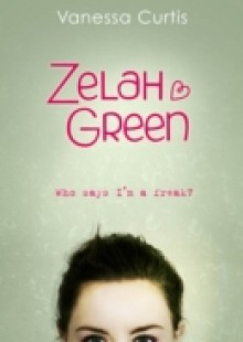 Обложка книги  - Zelah Green: Who Says I'm a Freak?