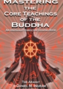 Обложка книги  - Mastering the Core Teachings of the Buddha