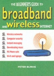 Обложка книги  - Beginner's Guide to Broadband and Wireless Internet, The