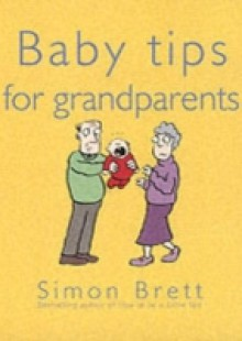Обложка книги  - Baby Tips For Grandparents
