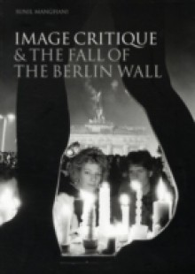 Обложка книги  - Image Critique & the Fall of the Berlin Wall