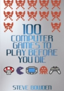 Обложка книги  - 100 Computer Games to Play Before You Die