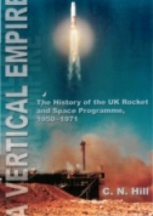 Обложка книги  - Vertical Empire, A: The History Of The Uk Rocket And Space Programme, 1950-1971
