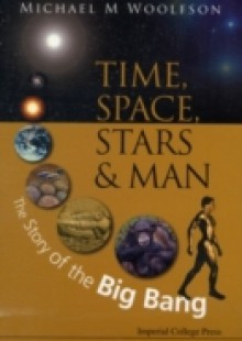 Обложка книги  - Time, Space, Stars And Man: The Story Of The Big Bang