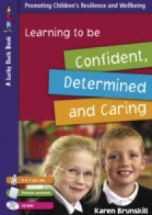 Обложка книги  - Learning to Be Confident, Determined and Caring for 5 to 7 Year Olds
