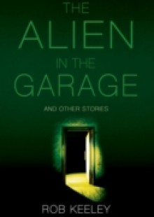 Обложка книги  - Alien in the Garage and Other Stories