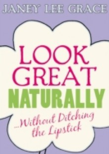 Обложка книги  - Look Great Naturally…Without Ditching the Lipstick