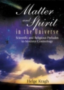Обложка книги  - Matter And Spirit In The Universe: Scientific And Religious Preludes To Modern Cosmology