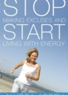 Обложка книги  - Stop Making Excuses and Start Living With Energy