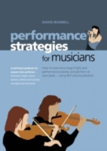 Обложка книги  - Performance Strategies for Musicians How to Overcome Stage Fright