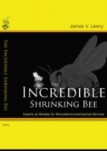 Обложка книги  - Incredible Shrinking Bee, The: Insects As Models For Microelectromechanical Devices