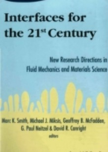 Обложка книги  - Interfaces For The 21st Century: New Research Directions In Fluid Mechanics And Materials Science