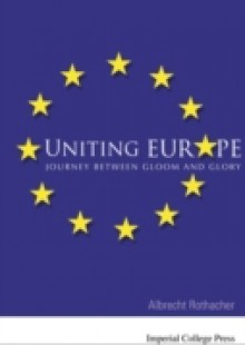 Обложка книги  - Uniting Europe: Journey Between Gloom And Glory