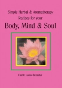 Обложка книги  - Simple Herbal & Aromatherapy Recipes for your Body, Mind & Soul
