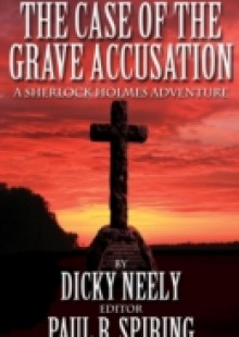 Обложка книги  - Case of the Grave Accusation A Sherlock Holmes Adventure