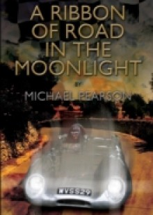 Обложка книги  - Ribbon of Road in The Moonlight – The Targa Florio, the Toughest Road Race in the World, All Pegasus Had to Do to Survive Was Win