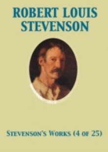 Обложка книги  - Works of Robert Louis Stevenson – Swanston Edition Vol. 4 (of 25)