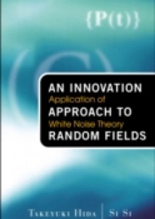 Обложка книги  - Innovation Approach To Random Fields, An: Application Of White Noise Theory