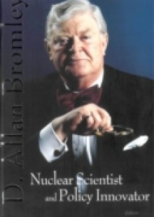 Обложка книги  - In Memory Of D Allan Bromley – Nuclear Scientist And Policy Innovator – Proceedings Of The Memorial Symposium