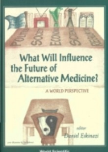 Обложка книги  - What Will Influence The Future Of Alternative Medicine? A World Perspective