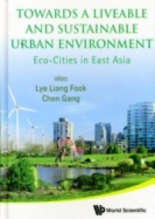 Обложка книги  - Towards A Liveable And Sustainable Urban Environment: Eco-cities In East Asia