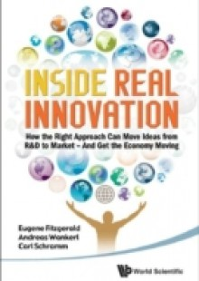 Обложка книги  - Inside Real Innovation: How The Right Approach Can Move Ideas From R&d To Market – And Get The Economy Moving
