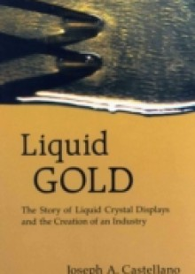 Обложка книги  - Liquid Gold: The Story Of Liquid Crystal Displays And The Creation Of An Industry