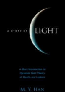 Обложка книги  - Story Of Light, A: A Short Introduction To Quantum Field Theory Of Quarks And Leptons