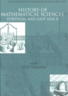 Обложка книги  - History Of Mathematical Sciences: Portugal And East Asia Ii – Scientific Practices And The Portuguese Expansion In Asia (1498-1759)