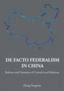 Обложка книги  - De Facto Federalism In China: Reforms And Dynamics Of Central-local Relations