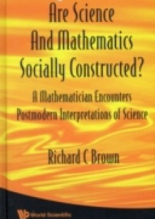 Обложка книги  - Are Science And Mathematics Socially Constructed? A Mathematician Encounters Postmodern Interpretations Of Science