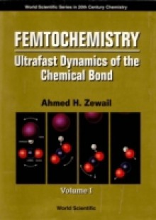 Обложка книги  - Femtochemistry: Ultrafast Dynamics Of The Chemical Bond (In 2 Volumes) – Volume 1