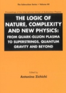 Обложка книги  - Logic Of Nature, Complexity And New Physics, The: From Quark-gluon Plasma To Superstrings, Quantum Gravity And Beyond – Proceedings Of The International School Of Subnuclear Physics