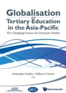 Обложка книги  - Globalisation And Tertiary Education In The Asia-pacific: The Changing Nature Of A Dynamic Market