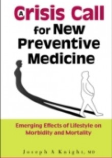 Обложка книги  - Crisis Call For New Preventive Medicine, A: Emerging Effects Of Lifestyle On Morbidity And Mortality
