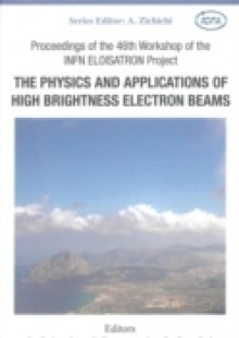 Обложка книги  - Physics And Applications Of High Brightness Electron Beams, The – Proceedings Of The 46th Workshop Of The Infn Eloisatron Project
