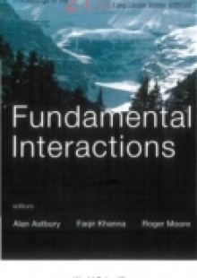 Обложка книги  - Fundamental Interactions – Proceedings Of The 21st Lake Louise Winter Institute