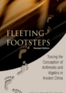 Обложка книги  - Fleeting Footsteps: Tracing The Conception Of Arithmetic And Algebra In Ancient China (Revised Edition)