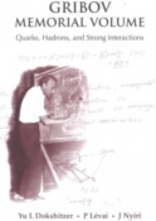 Обложка книги  - Gribov Memorial Volume: Quarks, Hadrons And Strong Interactions – Proceedings Of The Memorial Workshop Devoted To The 75th Birthday Of V N Gribov