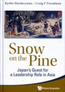 Обложка книги  - Snow On The Pine: Japan's Quest For A Leadership Role In Asia