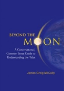 Обложка книги  - Beyond The Moon: A Conversational, Common Sense Guide To Understanding The Tides