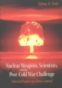 Обложка книги  - Nuclear Weapons, Scientists, And The Post-cold War Challenge: Selected Papers On Arms Control