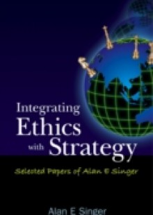 Обложка книги  - Integrating Ethics With Strategy: Selected Papers Of Alan E Singer