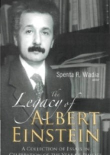 Обложка книги  - Legacy Of Albert Einstein, The: A Collection Of Essays In Celebration Of The Year Of Physics