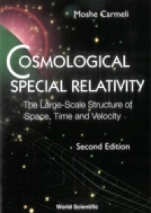 Обложка книги  - Cosmological Special Relativity – The Large-scale Structure Of Space, Time And Velocity (2nd Edition)