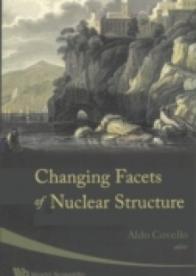 Обложка книги  - Changing Facets Of Nuclear Structure – Proceedings Of The 9th International Spring Seminar On Nuclear Physics